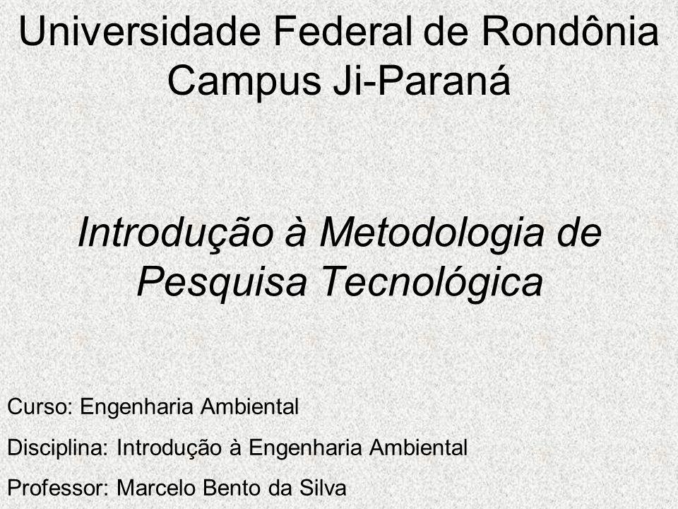 Introdução à Metodologia de Pesquisa Tecnológica Universidade Federal de Rondônia Campus Ji-Paraná Curso: Engenharia Ambiental Disciplina: Introdução