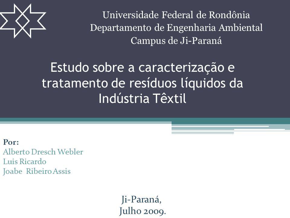 Estudo sobre a caracterização e tratamento de resíduos líquidos da Indústria Têxtil Universidade Federal de Rondônia Departamento de Engenharia Ambien