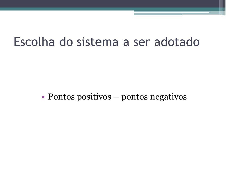 Escolha do sistema a ser adotado Pontos positivos – pontos negativos