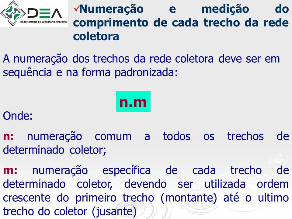 Numeração e medição do comprimento de cada trecho da rede coletora A numeração dos trechos da rede coletora deve ser em sequência e na forma padroniza