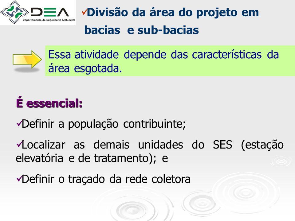Divisão da área do projeto em bacias e sub-bacias Essa atividade depende das características da área esgotada. É essencial: Definir a população contri