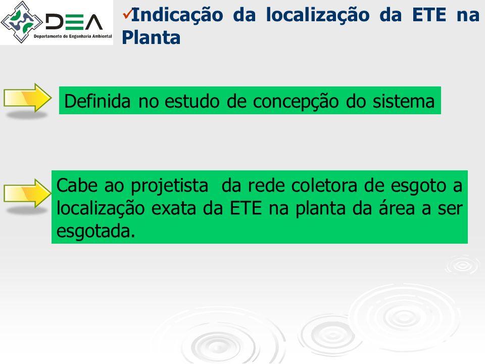 Indicação da localização da ETE na Planta Cabe ao projetista da rede coletora de esgoto a localização exata da ETE na planta da área a ser esgotada. D