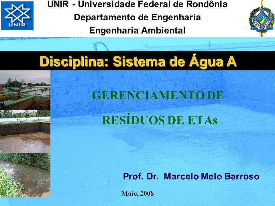 UNIR - Universidade Federal de Rondônia Departamento de Engenharia Engenharia Ambiental GERENCIAMENTO DE RESÍDUOS DE ETAs Prof. Dr. Marcelo Melo Barro