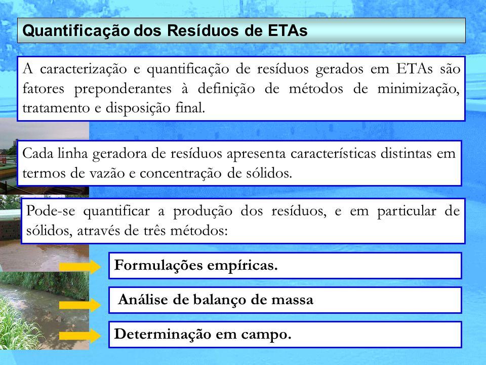 Quantificação dos Resíduos de ETAs A caracterização e quantificação de resíduos gerados em ETAs são fatores preponderantes à definição de métodos de m