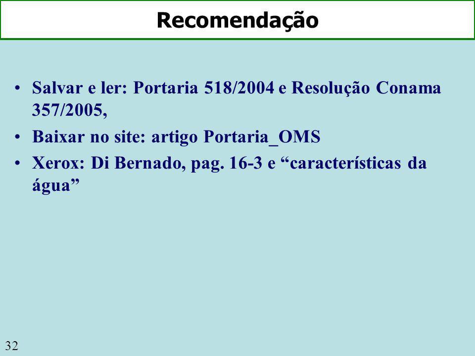 32 Recomendação Salvar e ler: Portaria 518/2004 e Resolução Conama 357/2005, Baixar no site: artigo Portaria_OMS Xerox: Di Bernado, pag. 16-3 e caract