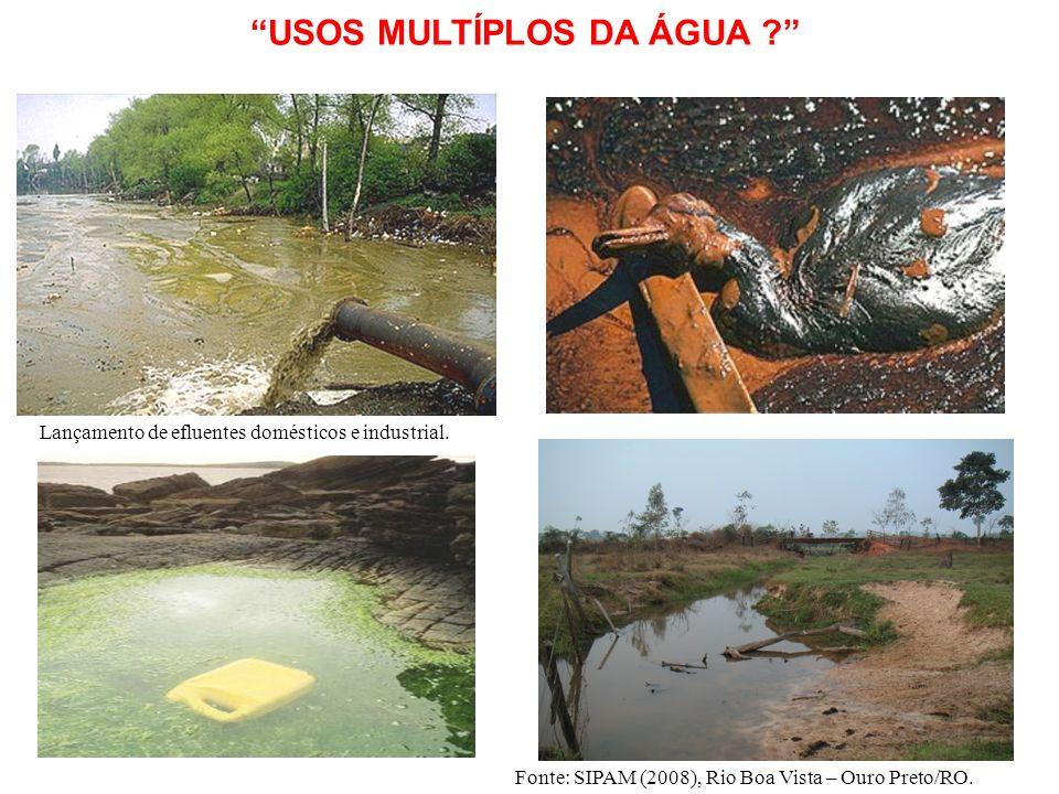 USOS MULTÍPLOS DA ÁGUA ? Fonte: SIPAM (2008), Rio Boa Vista – Ouro Preto/RO. Lançamento de efluentes domésticos e industrial.