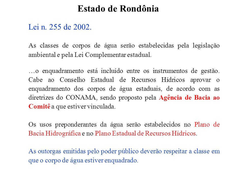 Estado de Rondônia As classes de corpos de água serão estabelecidas pela legislação ambiental e pela Lei Complementar estadual. …o enquadramento está