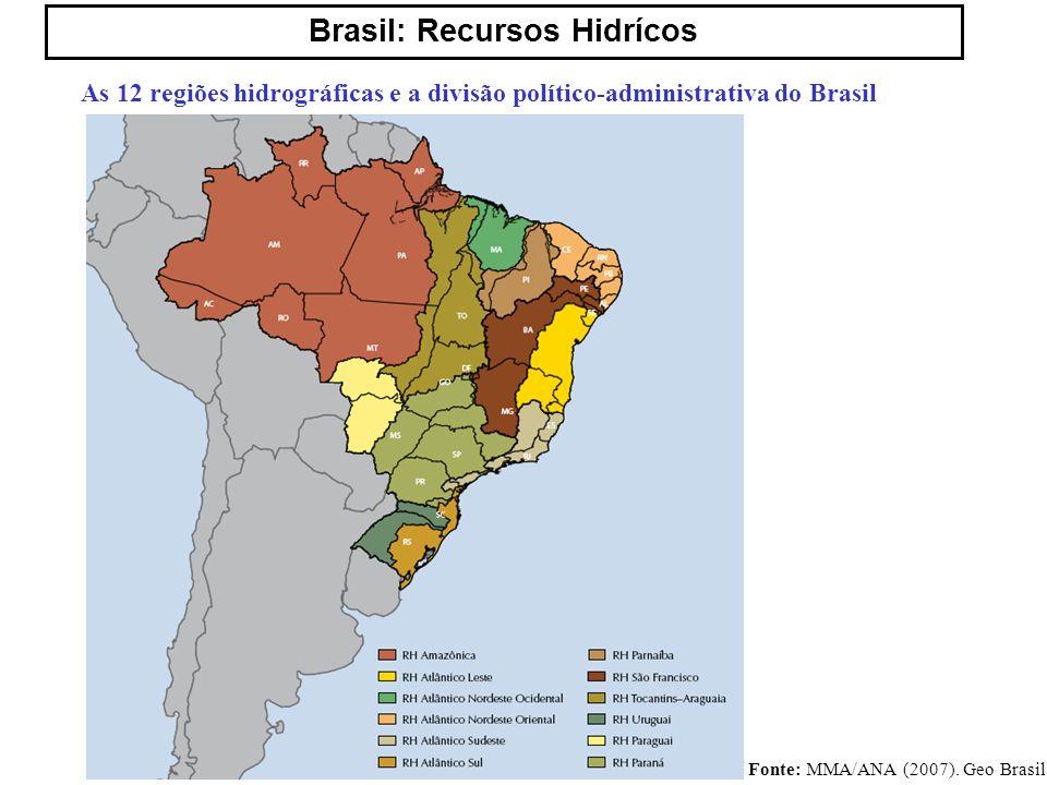 Brasil: Recursos Hidrícos Fonte: MMA/ANA (2007). Geo Brasil As 12 regiões hidrográficas e a divisão político-administrativa do Brasil