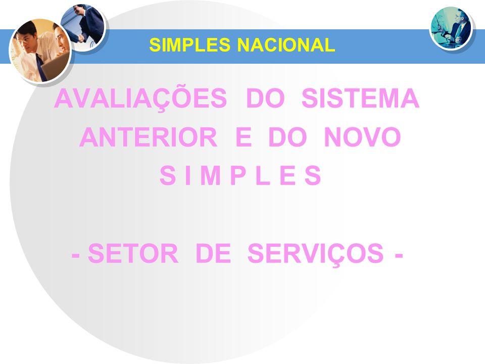 SIMPLES NACIONAL AVALIAÇÕES DO SISTEMA ANTERIOR E DO NOVO S I M P L E S - SETOR DE SERVIÇOS -
