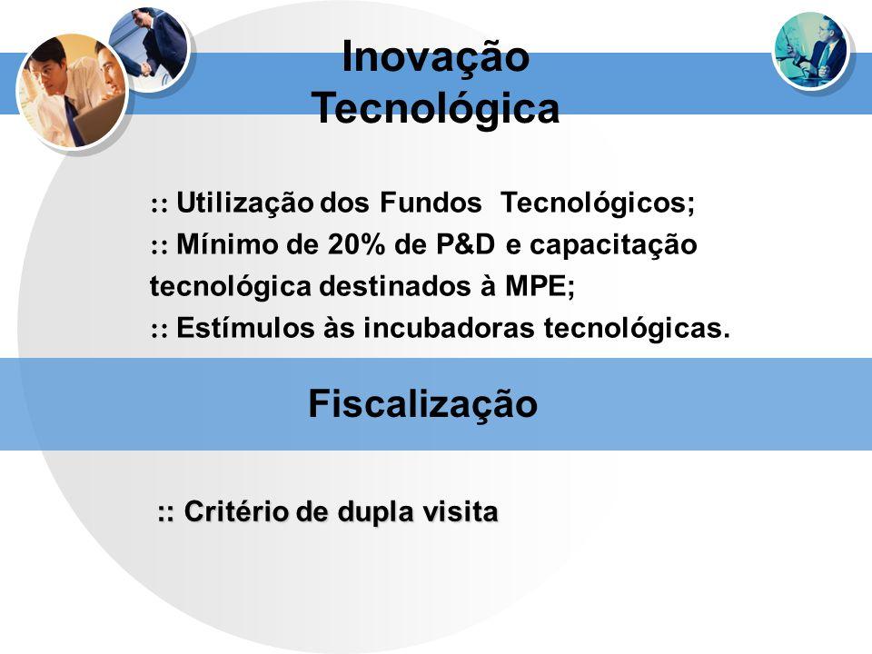 Inovação Tecnológica :: Utilização dos Fundos Tecnológicos; :: Mínimo de 20% de P&D e capacitação tecnológica destinados à MPE; :: Estímulos às incuba