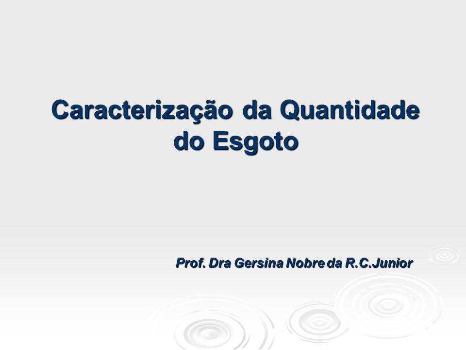 Caracterização da Quantidade do Esgoto Prof. Dra Gersina Nobre da R.C.Junior