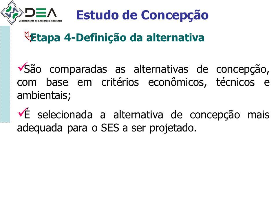 Estudo de Concepção Etapa 4-Definição da alternativa São comparadas as alternativas de concepção, com base em critérios econômicos, técnicos e ambient