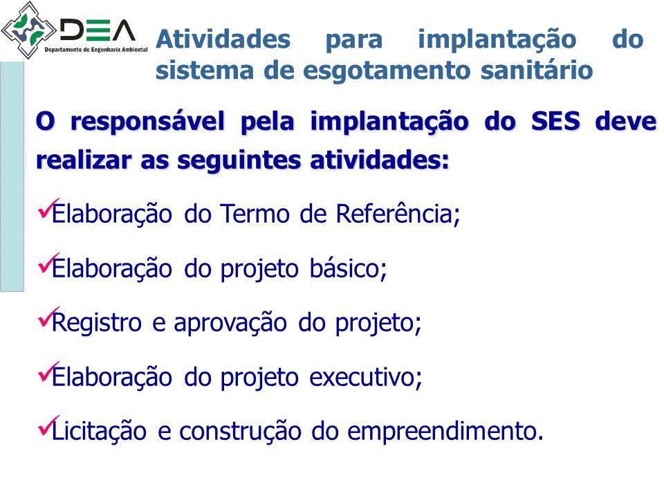 Atividades para implantação do sistema de esgotamento sanitário O responsável pela implantação do SES deve realizar as seguintes atividades: Elaboraçã