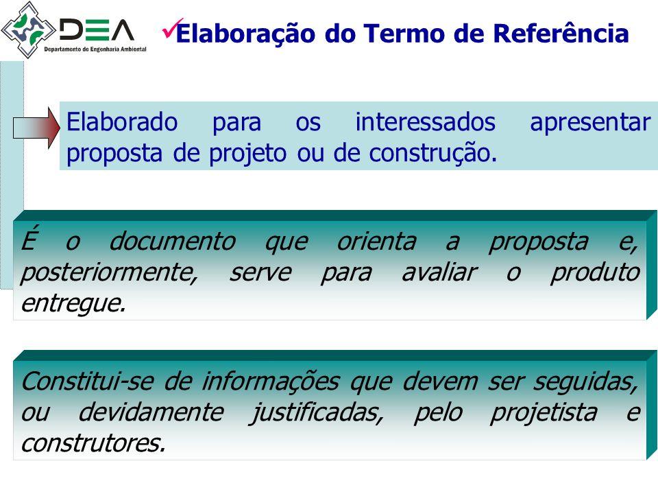 Elaboração do Termo de Referência Elaborado para os interessados apresentar proposta de projeto ou de construção. É o documento que orienta a proposta