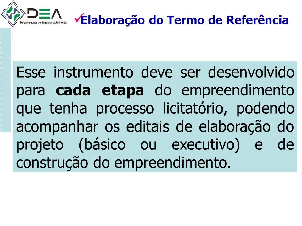 Elaboração do Termo de Referência Esse instrumento deve ser desenvolvido para cada etapa do empreendimento que tenha processo licitatório, podendo aco