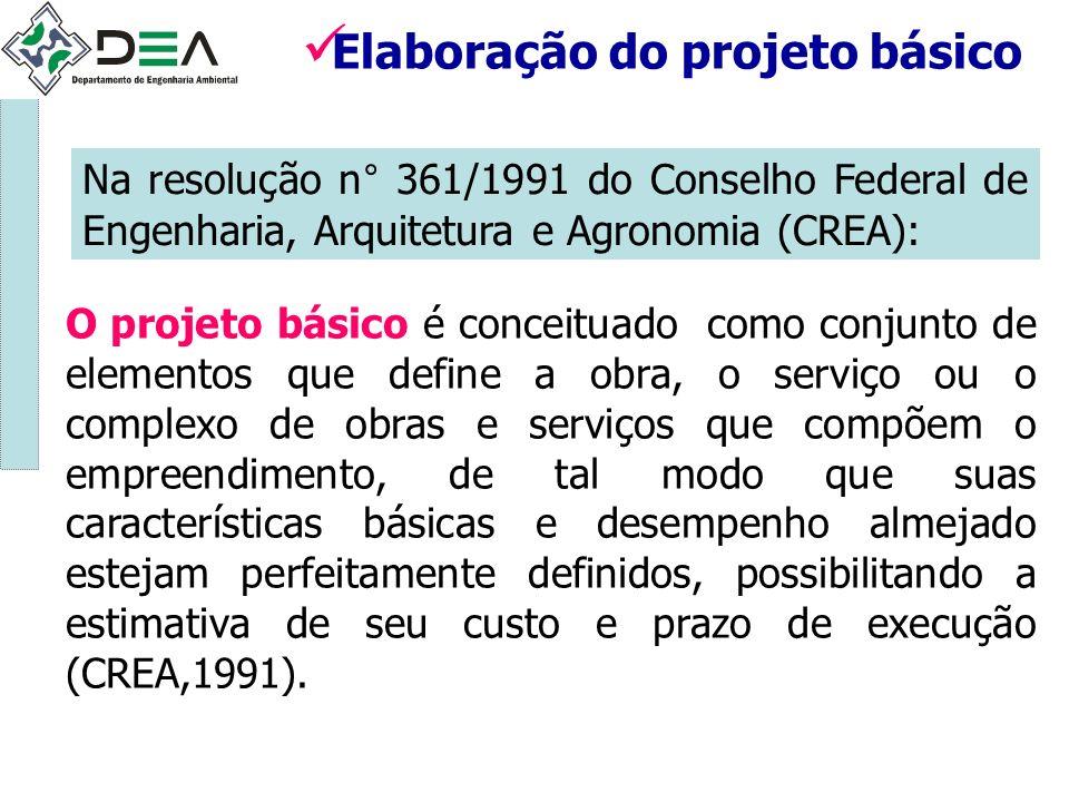 Elaboração do projeto básico Na resolução n° 361/1991 do Conselho Federal de Engenharia, Arquitetura e Agronomia (CREA): O projeto básico é conceituad
