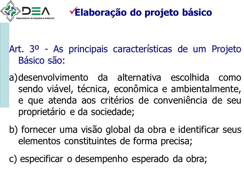 Art. 3º - As principais características de um Projeto Básico são: a)desenvolvimento da alternativa escolhida como sendo viável, técnica, econômica e a