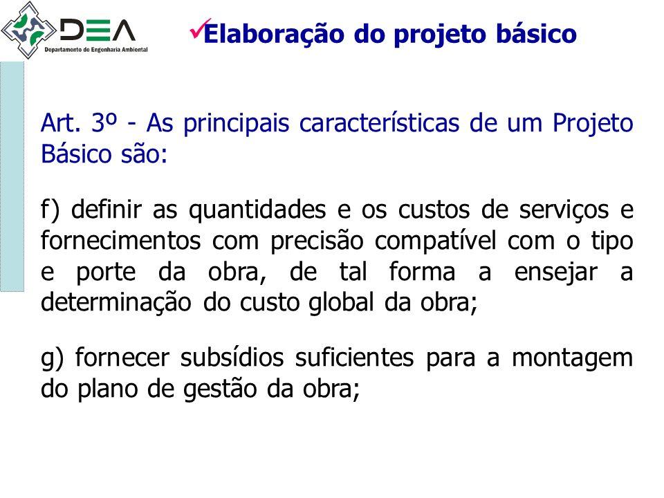 Art. 3º - As principais características de um Projeto Básico são: f) definir as quantidades e os custos de serviços e fornecimentos com precisão compa