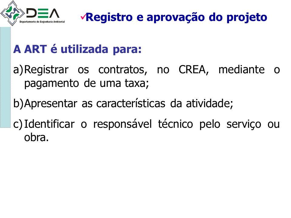 Registro e aprovação do projeto A ART é utilizada para: a)Registrar os contratos, no CREA, mediante o pagamento de uma taxa; b)Apresentar as caracterí