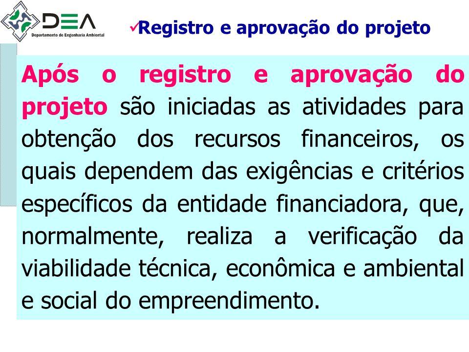 Registro e aprovação do projeto Após o registro e aprovação do projeto são iniciadas as atividades para obtenção dos recursos financeiros, os quais de