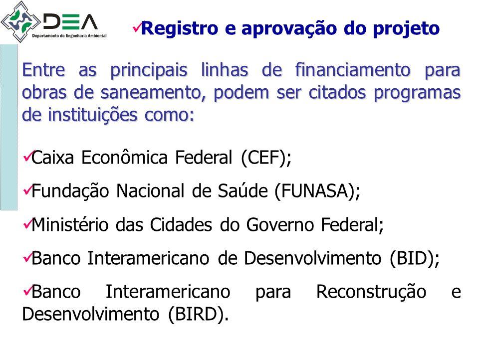 Registro e aprovação do projeto Entre as principais linhas de financiamento para obras de saneamento, podem ser citados programas de instituições como