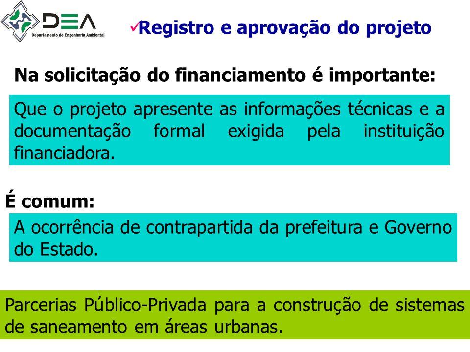 Registro e aprovação do projeto Na solicitação do financiamento é importante: Que o projeto apresente as informações técnicas e a documentação formal