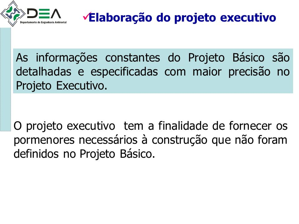 Elaboração do projeto executivo As informações constantes do Projeto Básico são detalhadas e especificadas com maior precisão no Projeto Executivo. O