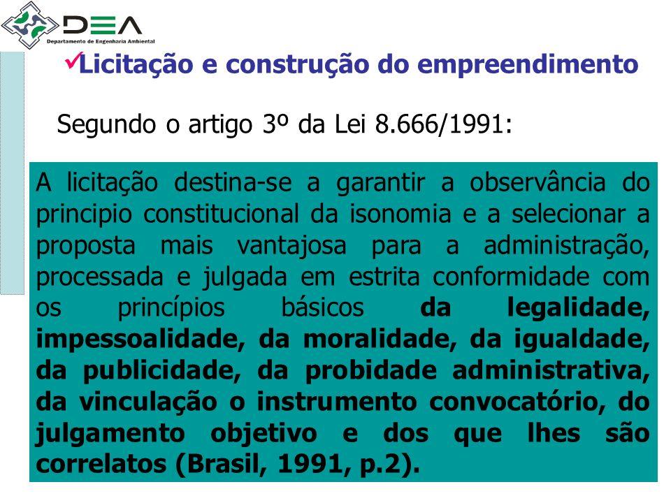 Licitação e construção do empreendimento Segundo o artigo 3º da Lei 8.666/1991: A licitação destina-se a garantir a observância do principio constituc