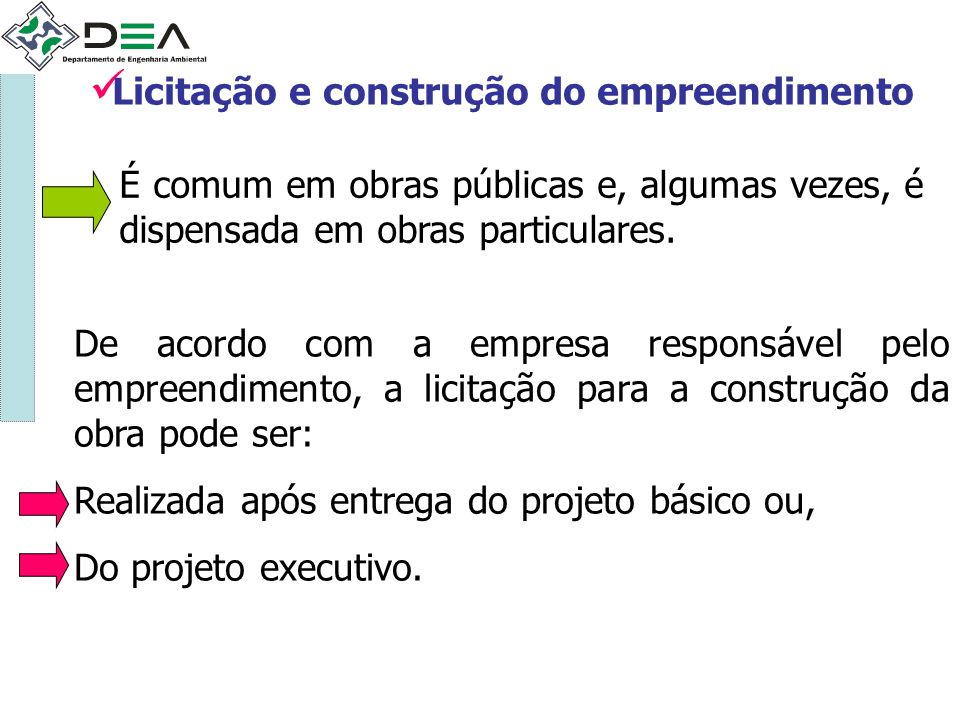 Licitação e construção do empreendimento É comum em obras públicas e, algumas vezes, é dispensada em obras particulares. De acordo com a empresa respo