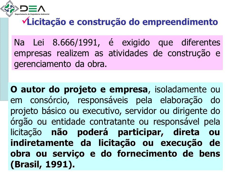 Na Lei 8.666/1991, é exigido que diferentes empresas realizem as atividades de construção e gerenciamento da obra. não poderá participar, direta ou in
