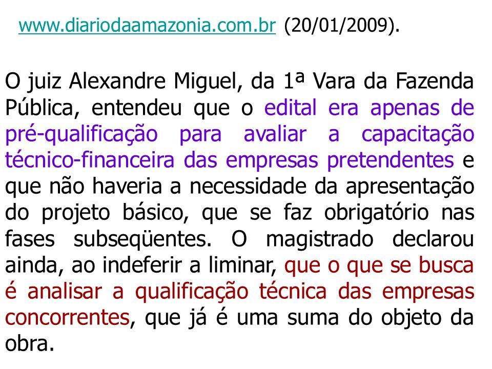 www.diariodaamazonia.com.brwww.diariodaamazonia.com.br (20/01/2009). O juiz Alexandre Miguel, da 1ª Vara da Fazenda Pública, entendeu que o edital era
