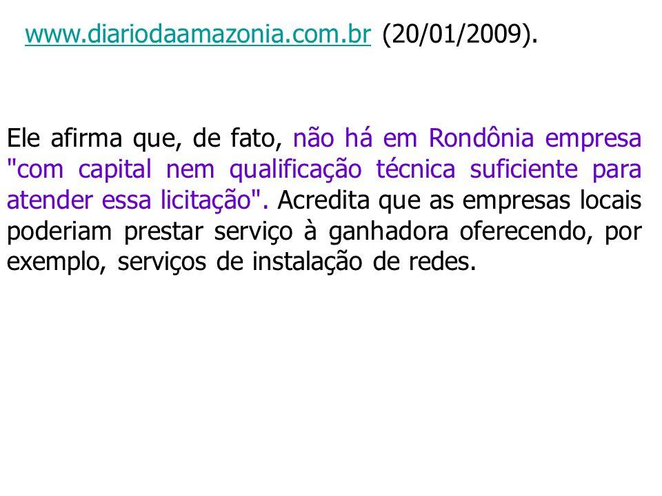 www.diariodaamazonia.com.brwww.diariodaamazonia.com.br (20/01/2009). Ele afirma que, de fato, não há em Rondônia empresa