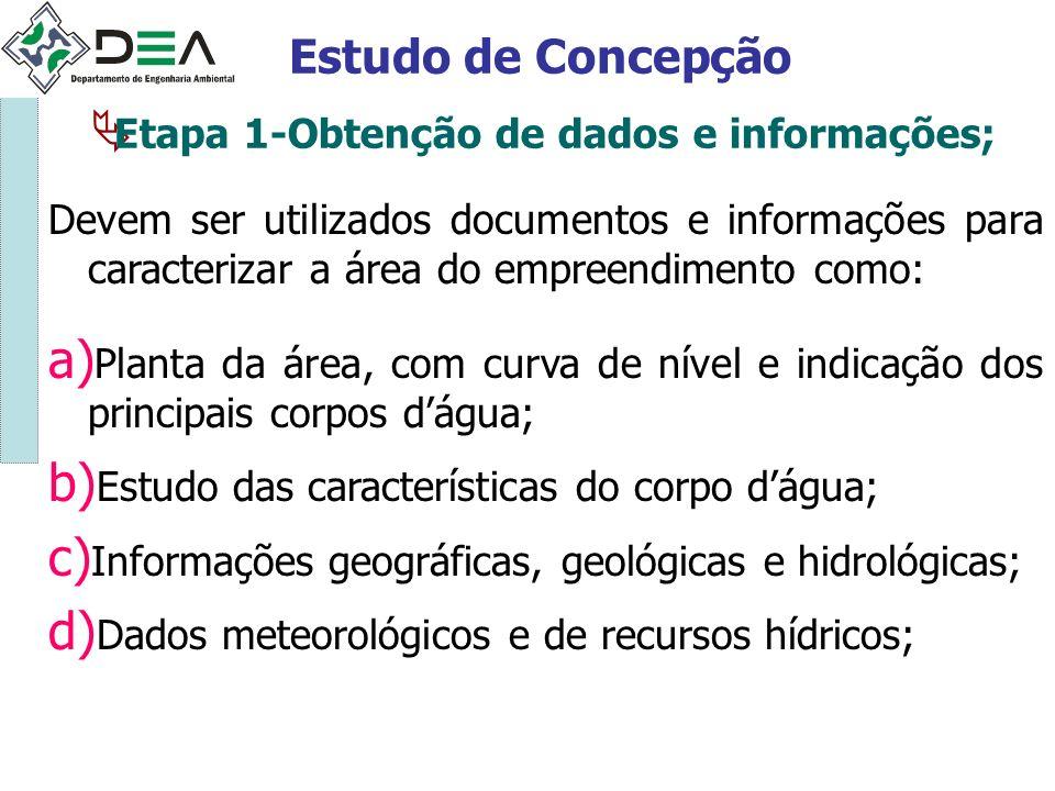 Etapa 1-Obtenção de dados e informações; Estudo de Concepção Devem ser utilizados documentos e informações para caracterizar a área do empreendimento