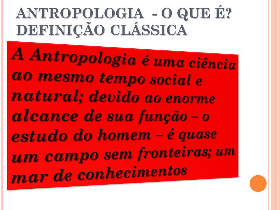 Antropologia é o estudo do homem, ontem, hoje, e no futuro.