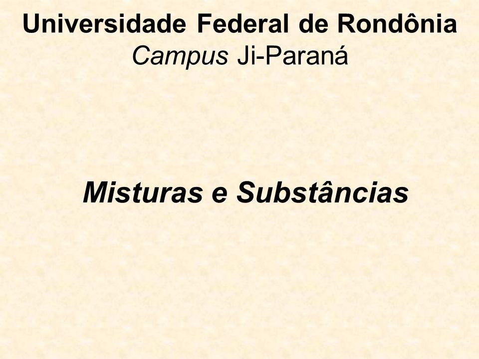 Misturas e Substâncias Universidade Federal de Rondônia Campus Ji-Paraná