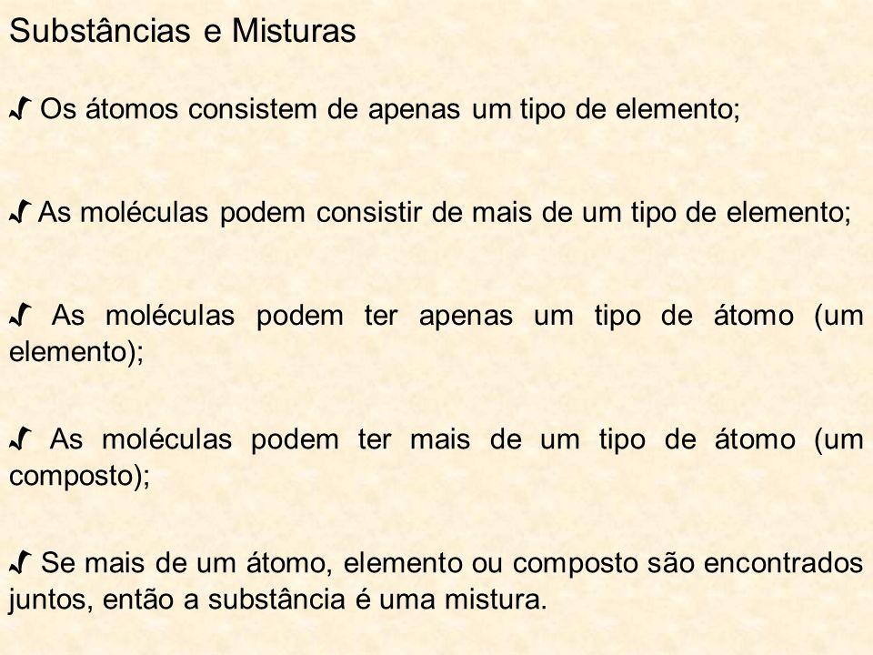Os átomos consistem de apenas um tipo de elemento; Substâncias e Misturas As moléculas podem consistir de mais de um tipo de elemento; As moléculas po
