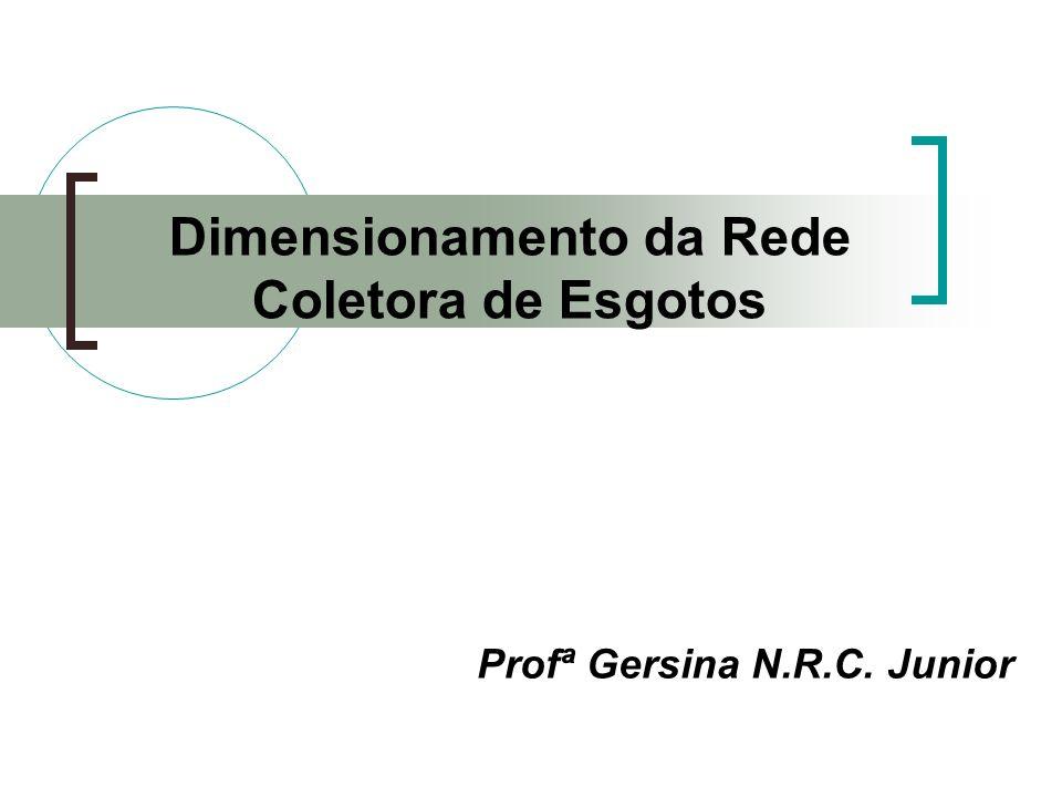 Dimensionamento da Rede Coletora de Esgotos Profª Gersina N.R.C. Junior