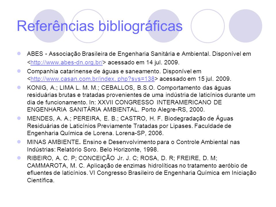 Referências bibliográficas ABES - Associação Brasileira de Engenharia Sanitária e Ambiental. Disponível em acessado em 14 jul. 2009.http://www.abes-dn