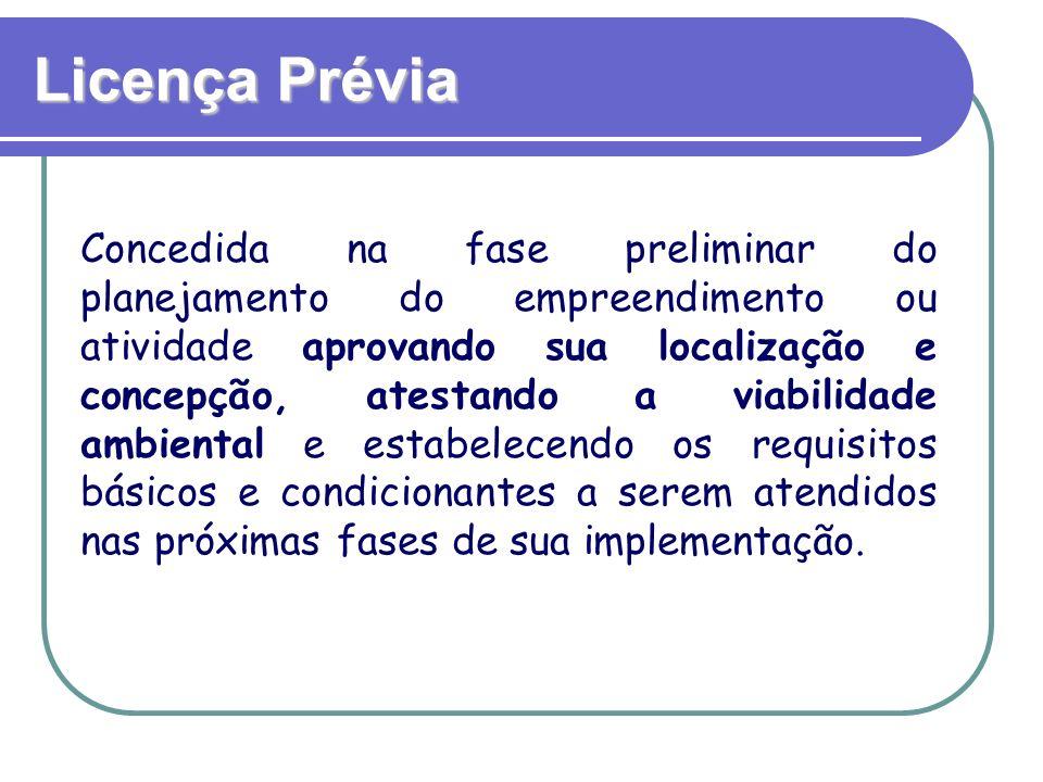 Licença Prévia Concedida na fase preliminar do planejamento do empreendimento ou atividade aprovando sua localização e concepção, atestando a viabilid