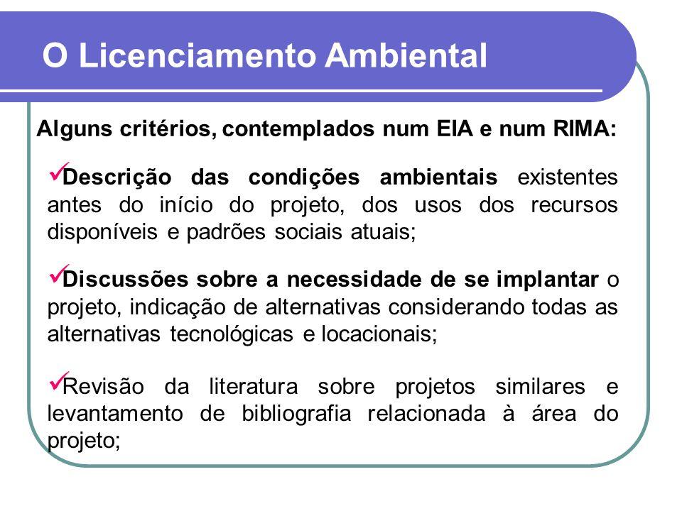 O Licenciamento Ambiental Alguns critérios, contemplados num EIA e num RIMA: Descrição das condições ambientais existentes antes do início do projeto,