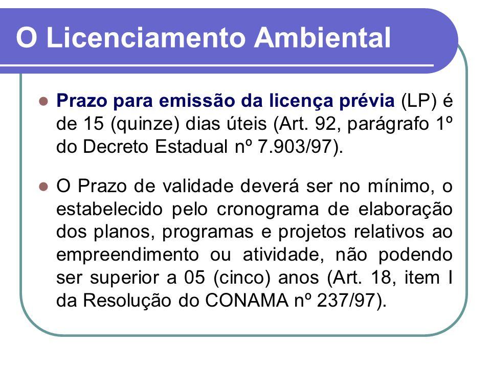 Prazo para emissão da licença prévia (LP) é de 15 (quinze) dias úteis (Art. 92, parágrafo 1º do Decreto Estadual nº 7.903/97). O Prazo de validade dev