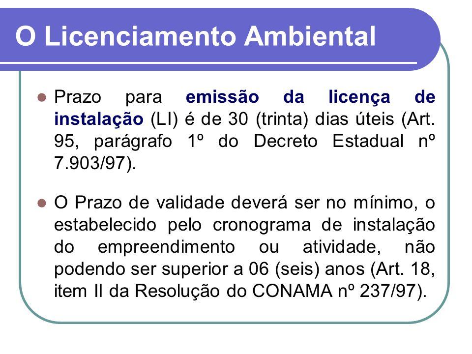 Prazo para emissão da licença de instalação (LI) é de 30 (trinta) dias úteis (Art. 95, parágrafo 1º do Decreto Estadual nº 7.903/97). O Prazo de valid