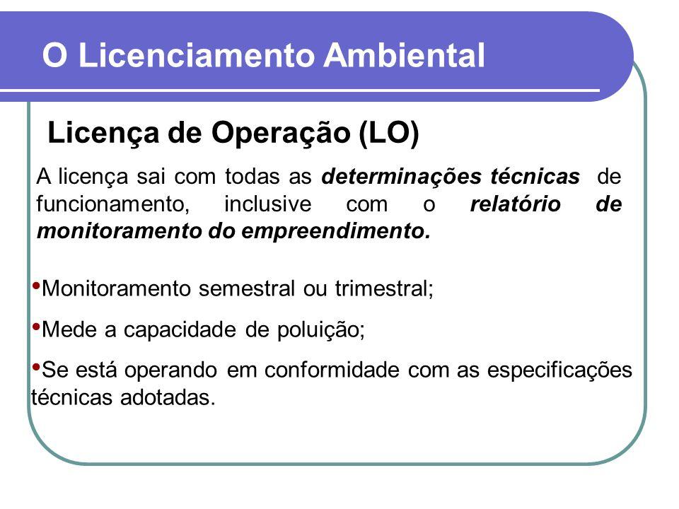 A licença sai com todas as determinações técnicas de funcionamento, inclusive com o relatório de monitoramento do empreendimento. Licença de Operação