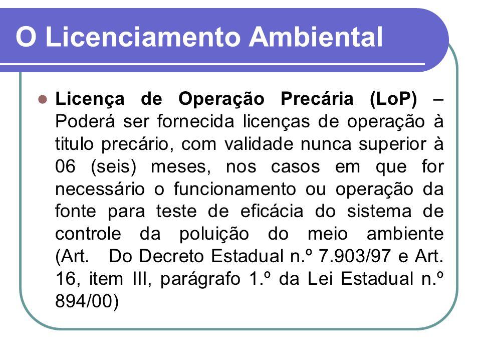 Licença de Operação Precária (LoP) – Poderá ser fornecida licenças de operação à titulo precário, com validade nunca superior à 06 (seis) meses, nos c