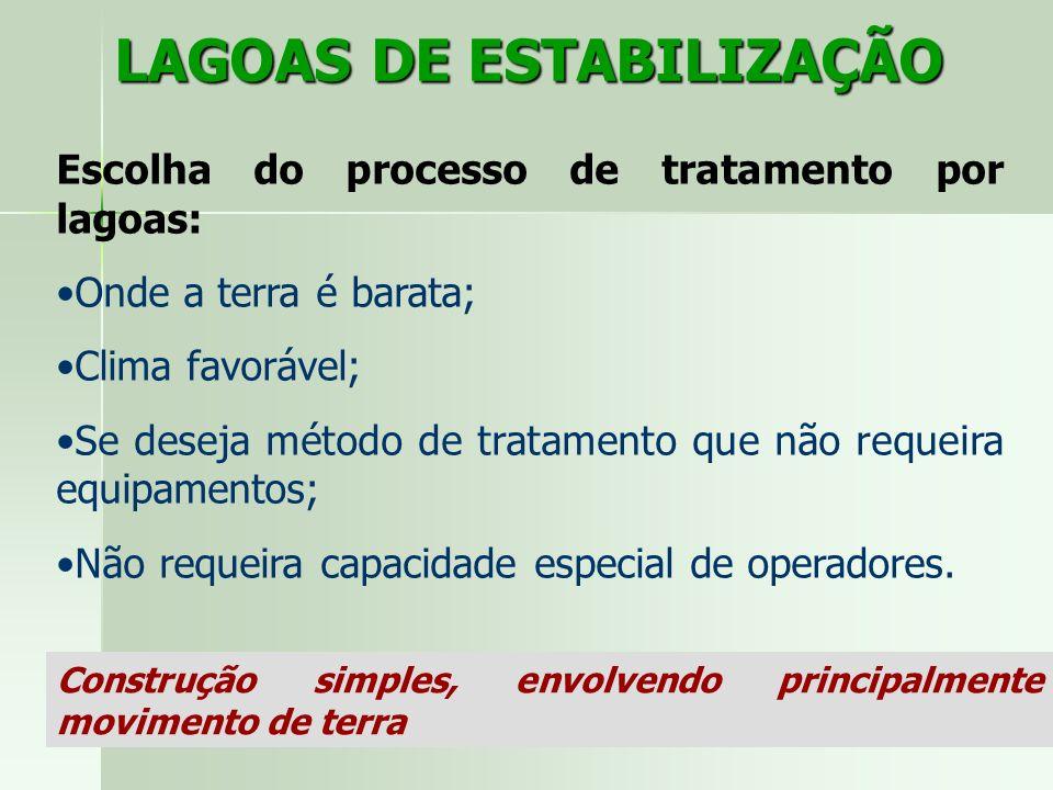 LAGOAS DE ESTABILIZAÇÃO Escolha do processo de tratamento por lagoas: Onde a terra é barata; Clima favorável; Se deseja método de tratamento que não r