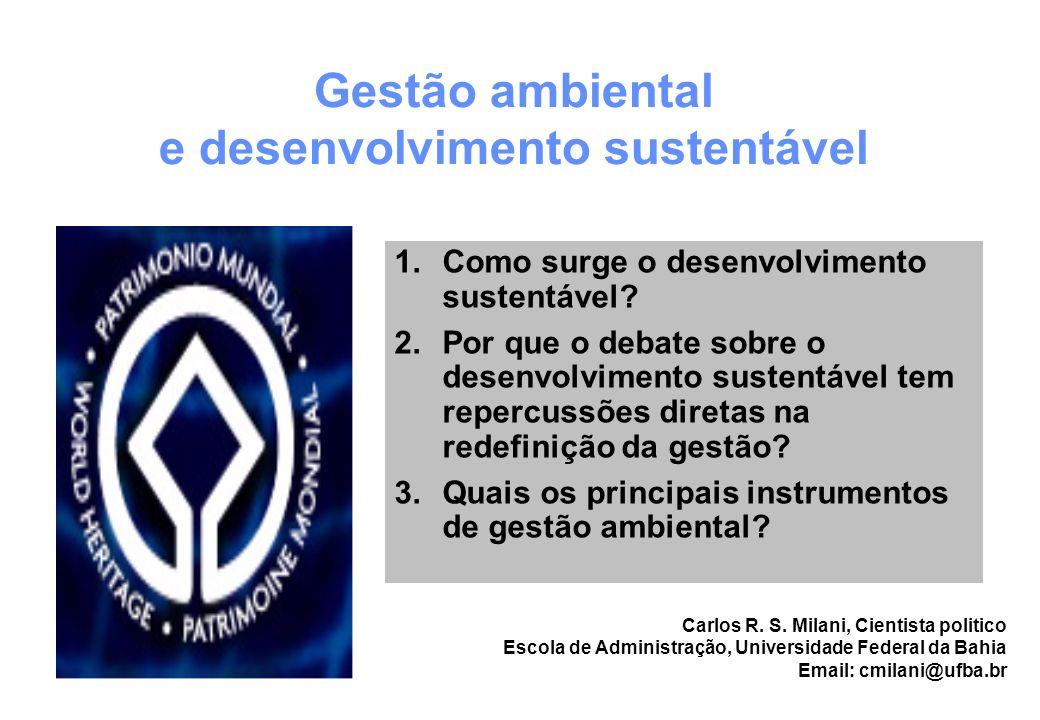 1.Como surge o desenvolvimento sustentável? 2.Por que o debate sobre o desenvolvimento sustentável tem repercussões diretas na redefinição da gestão?