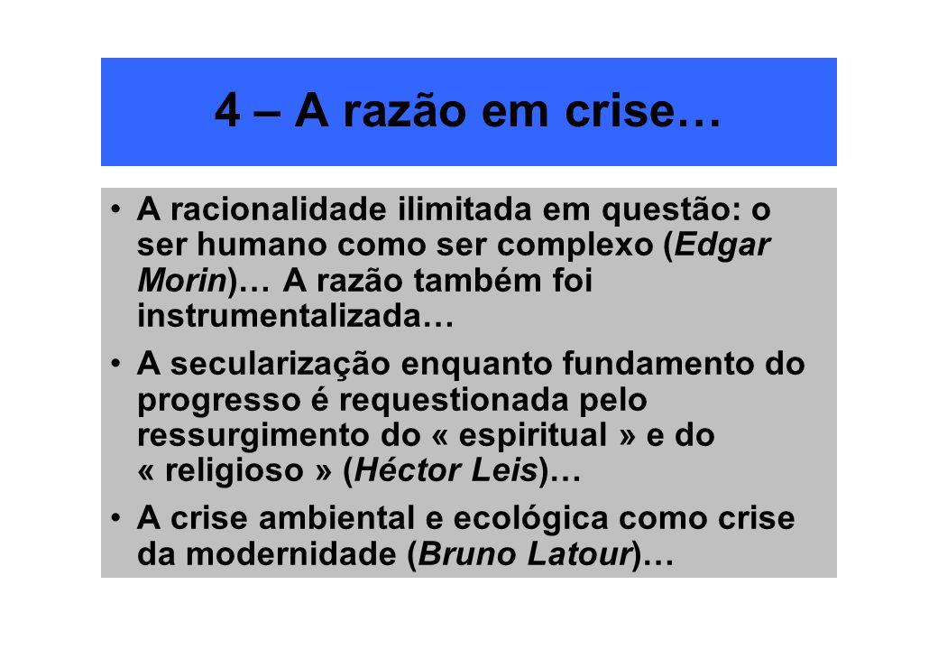4 – A razão em crise… A racionalidade ilimitada em questão: o ser humano como ser complexo (Edgar Morin)… A razão também foi instrumentalizada… A secu