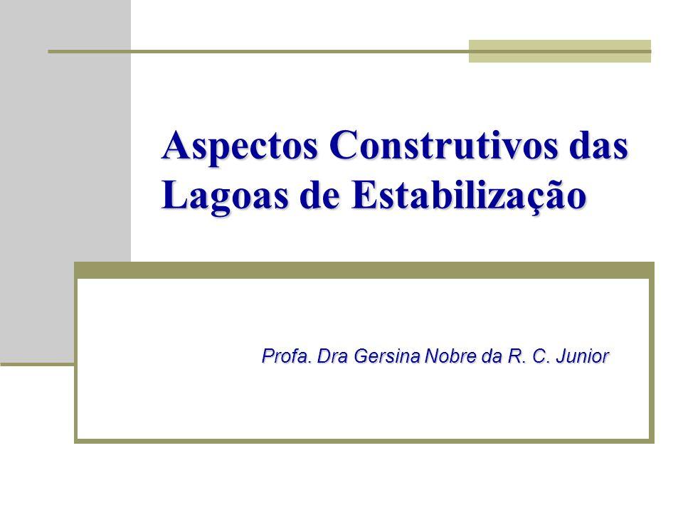Aspectos Construtivos das Lagoas de Estabilização Profa. Dra Gersina Nobre da R. C. Junior