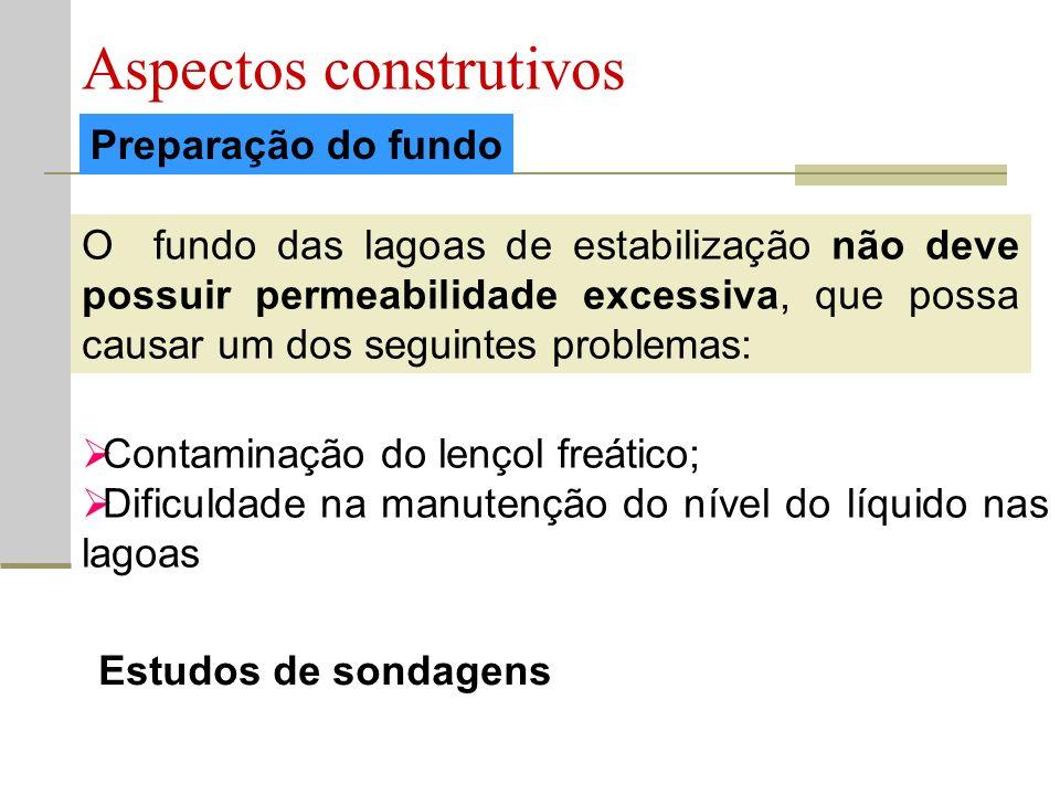 Preparação do fundo Aspectos construtivos O fundo das lagoas de estabilização não deve possuir permeabilidade excessiva, que possa causar um dos segui