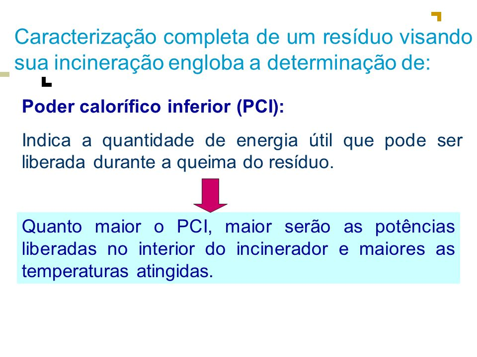 Caracterização completa de um resíduo visando sua incineração engloba a determinação de: Poder calorífico inferior (PCI): Indica a quantidade de energ